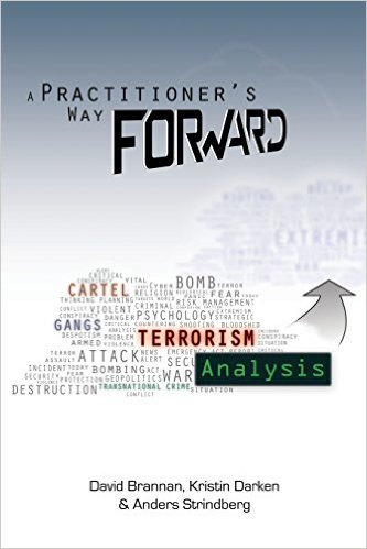 Book Review: <em>A Practitioner's Way Forward: Terrorism Analysis</em> by David Brannan, Kristin Darken, and Anders Strindberg (Salinas, CA: Agile Press, 2014)