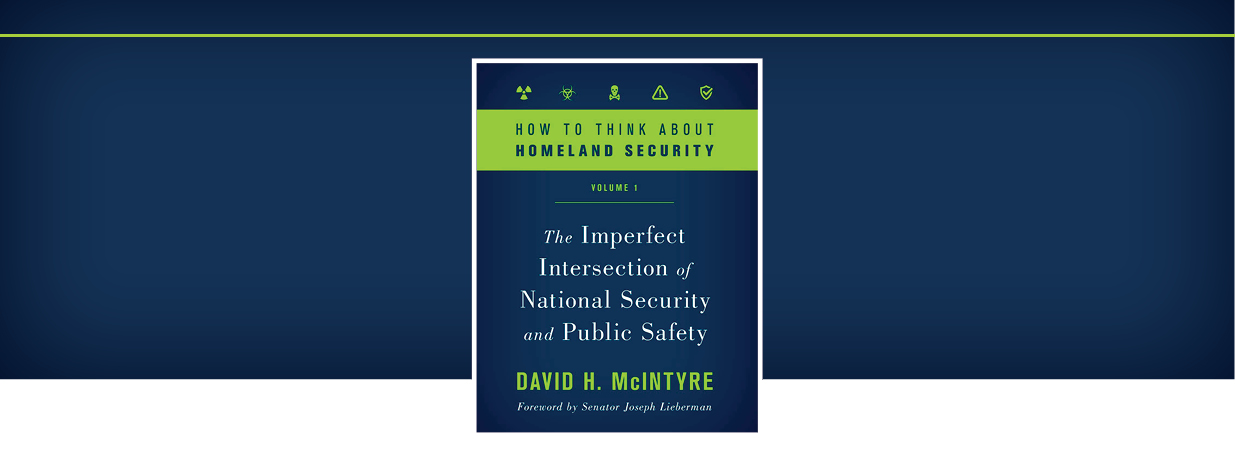 Book Review: <em>How to Think About Homeland Security:  The Imperfect Intersection of  National Security and Public Safety</em> by David H. McIntyre